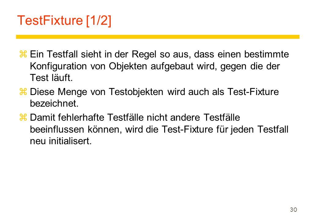 TestFixture [1/2] Ein Testfall sieht in der Regel so aus, dass einen bestimmte Konfiguration von Objekten aufgebaut wird, gegen die der Test läuft.